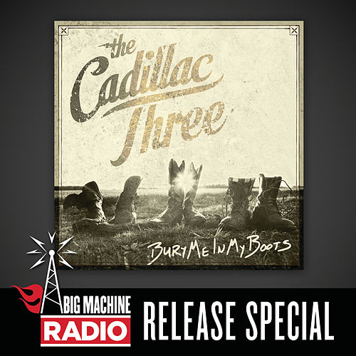 Bury Me In My Boots (Big Machine Radio Release Special) by The Cadillac Three