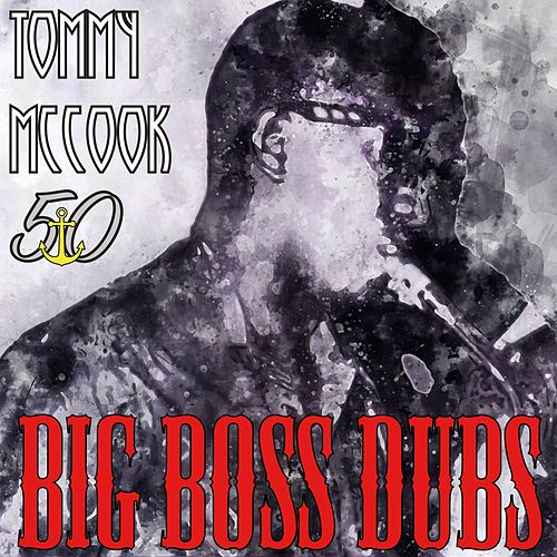 Big Boss Dubs (Bunny 'Striker' Lee 50th Anniversary Edition) by Tommy McCook