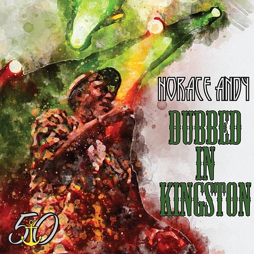 Dubbed in Kingston (Bunny 'Striker' Lee 50th Anniversary Edition) by Horace Andy