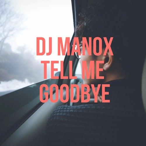 Tell Me Goodbye de DJ Manox