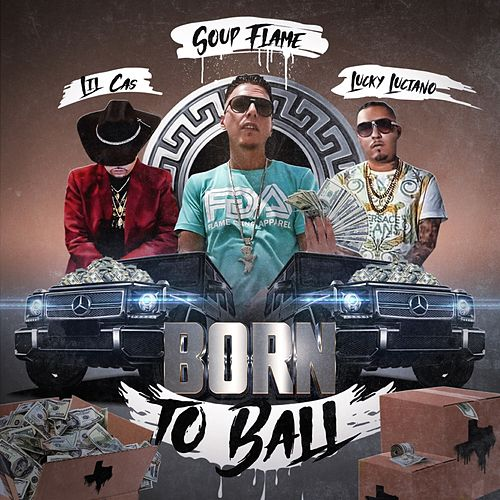 Born To Ball (feat. Lucky Luciano & Lil Cas) von Soup Flame