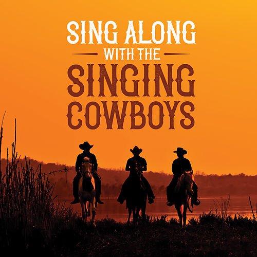 Sing Along With The Singing Cowboys by Various Artists