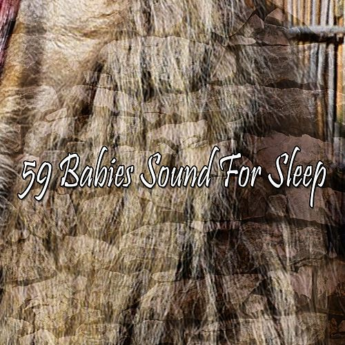 59 Babies Sound For Sleep von Best Relaxing SPA Music