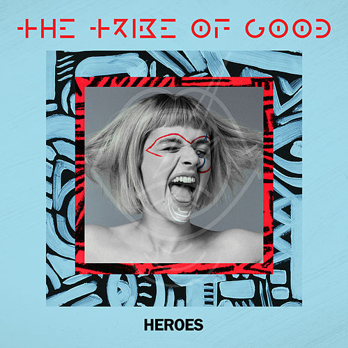 Heroes (Edit) by The Tribe Of Good
