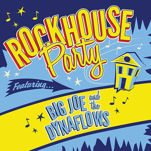 Rockhouse Party de Big Joe & The Dynaflows