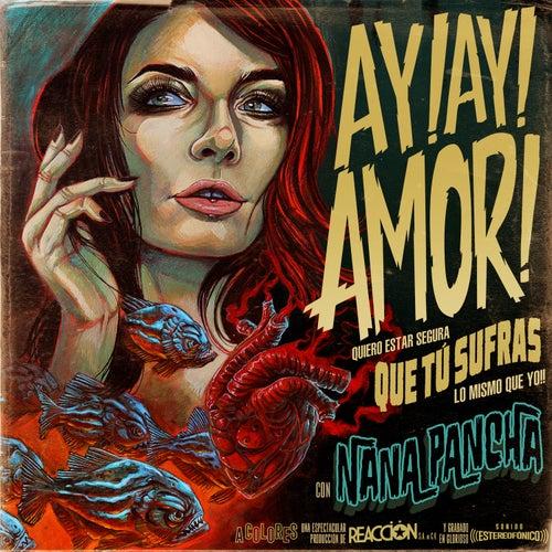 Ay! Ay! Amor! by Nana Pancha