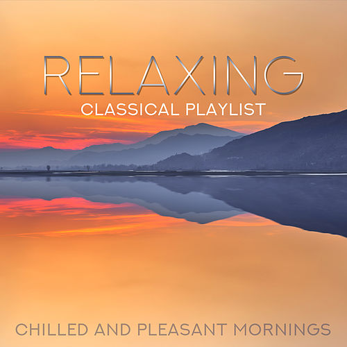 Relaxing Classical Playlist: Chilled and Pleasant Mornings de Various Artists