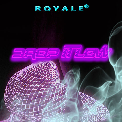 Drop It Low by Royale