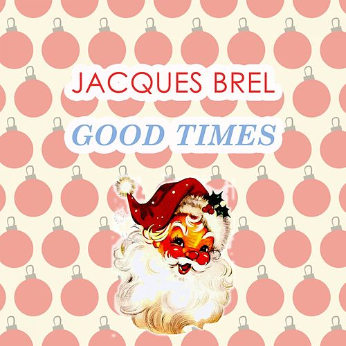 Good Times von Jacques Brel