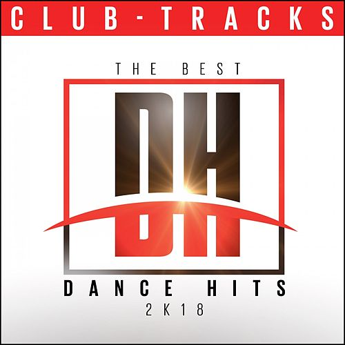 The Best Dance Hits 2k18: Club Tracks von Various Artists