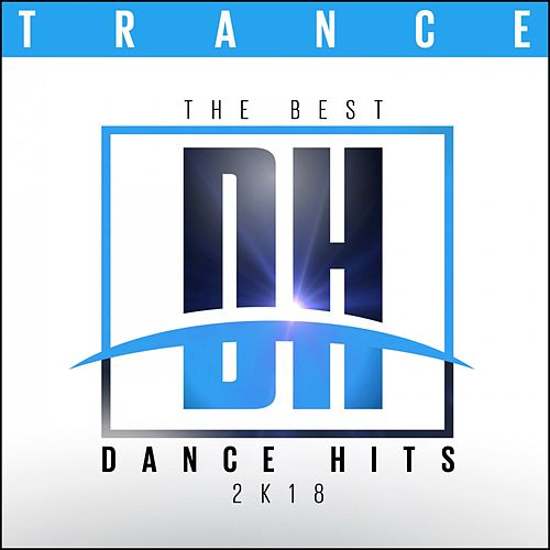 The Best Dance Hits 2k18 - Trance von Various Artists