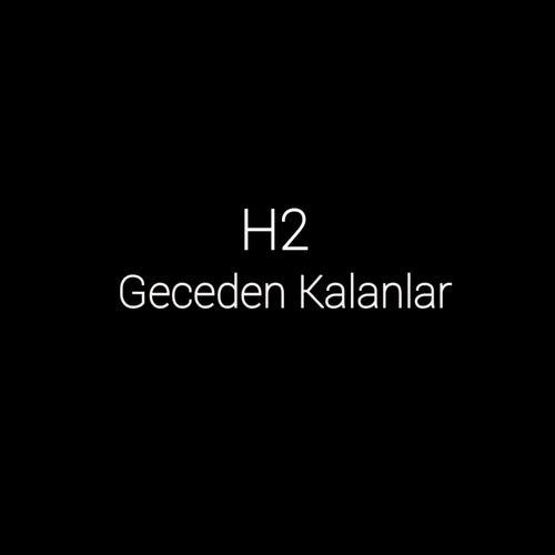Geceden Kalanlar by H2