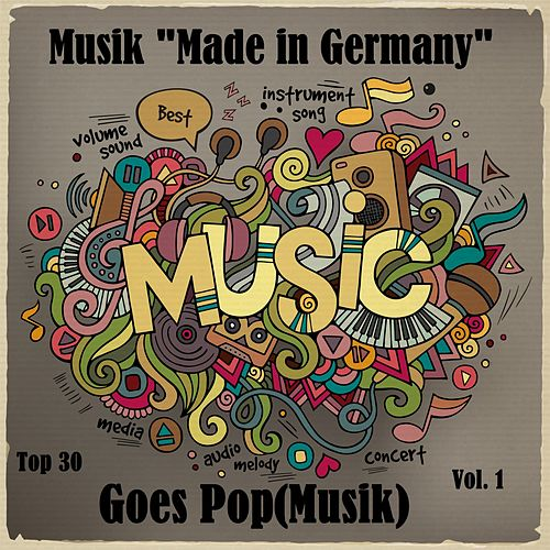 Top 30: Musik 'Made In Germany' Goes Pop(Musik), Vol. 1 von Various Artists