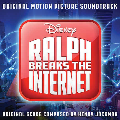 Ralph Breaks the Internet (Original Motion Picture Soundtrack) by Henry Jackman