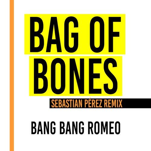 Bag of Bones (Sebastian Perez Remix) by Bang Bang Romeo