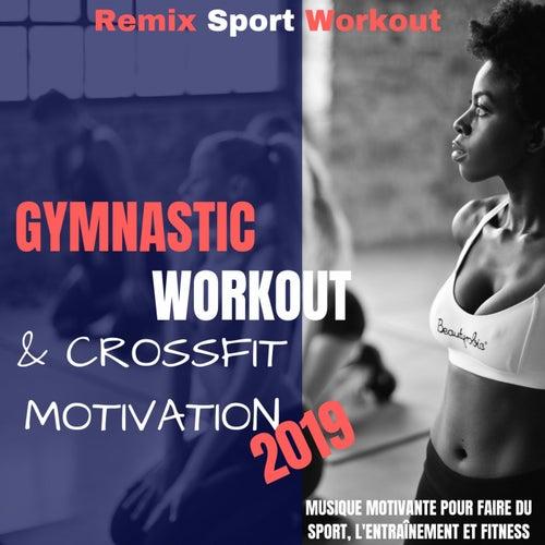 Gymnastic Workout & Crossfit Motivation 2019 (Musique Motivante Pour Faire Du Sport, L'entraînement Et Fitness) by Remix Sport Workout