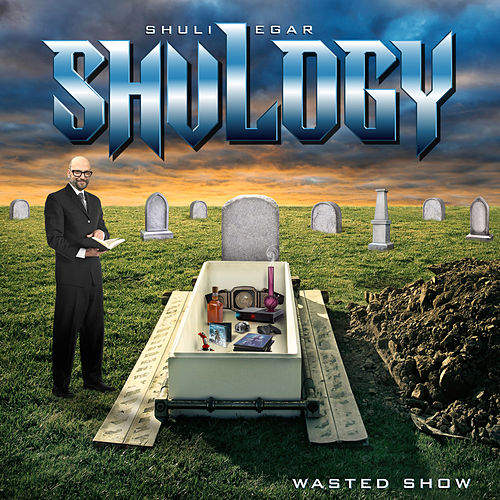 Shulogy (Wasted Show) by Shuli Egar