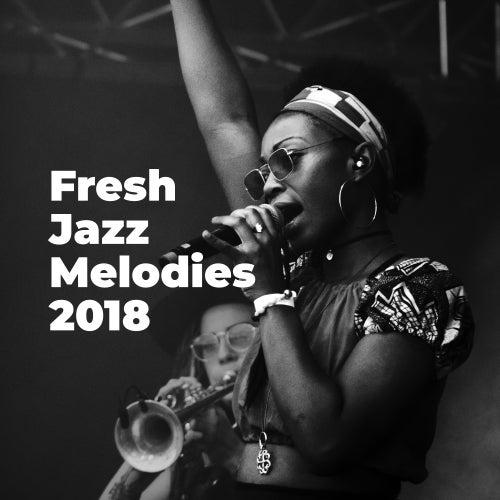 Fresh Jazz Melodies 2018 de The Jazz Instrumentals