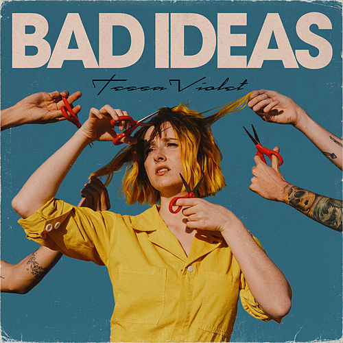 Bad Ideas by Tessa Violet