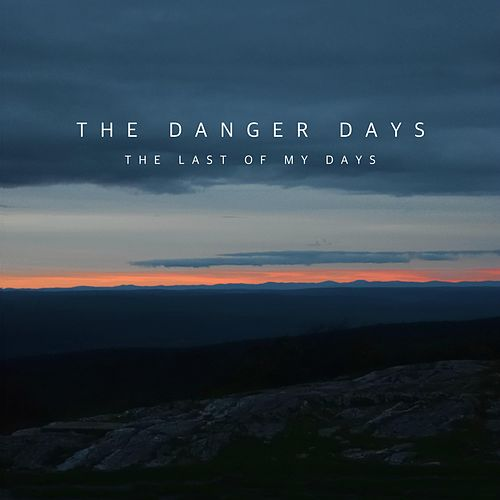 The Last of My Days by The Danger Days