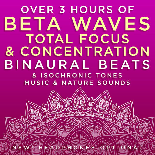 Over 3 Hours of Beta Waves Total Focus & Concentration Binaural Beats & Isochronic Tones Music & Nature Sounds by Binaural Beats Research