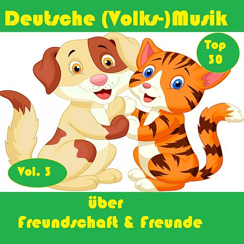 Top 30: Deutsche (Volks-)Musik über Freundschaft & Freunde, Vol. 3 de Various Artists