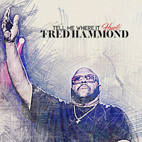 Tell Me Where It Hurts de Fred Hammond