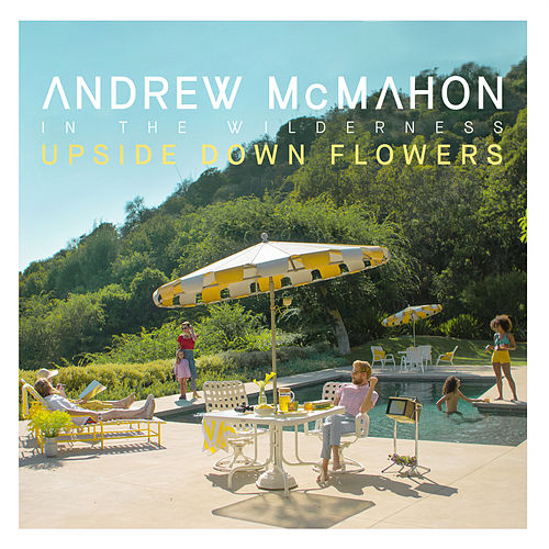 Upside Down Flowers by Andrew McMahon in the Wilderness