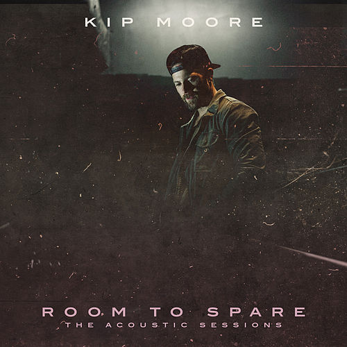 Room To Spare: The Acoustic Sessions by Kip Moore