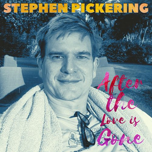 After the Love Is Gone by Stephen Pickering