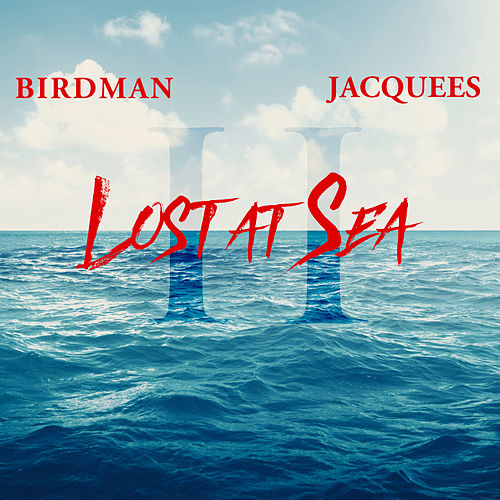 Lost At Sea 2 by Birdman & Jacquees