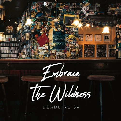 Embrace The Wildness by Deadline 54
