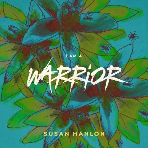 I Am a Warrior de Susan Hanlon