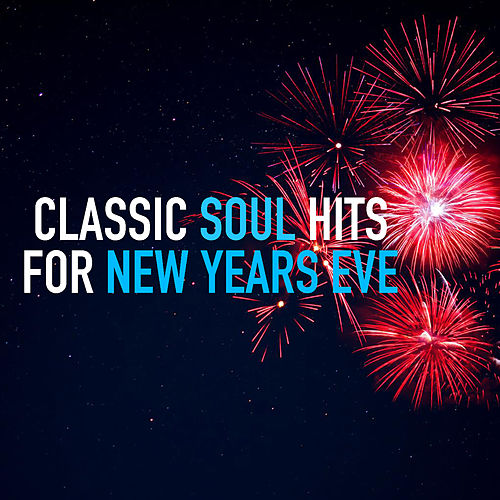 Classic Soul Hits For New Years Eve by Various Artists