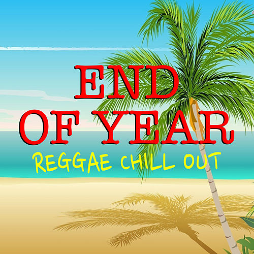End Of Year Reggae Chill Out by Various Artists