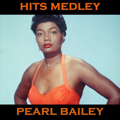 Pearl Bailey Medley: Takes Two To Tango / The Birth Of The Blues / Toot Toot Tootsie, Goodbye / That's Gratitude / Somebody Else Not Me / It'll Get Worse / When Your Guy Is Gone / Drunk With Love / Changeable You / I Ain't Got Nobody (And Nobody Cares For von Pearl Bailey