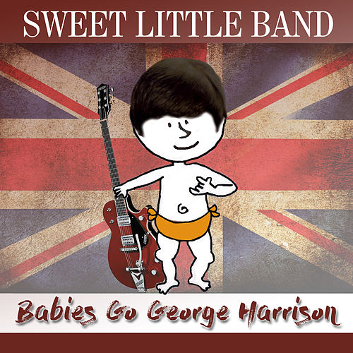 Babies Go George Harrison de Sweet Little Band
