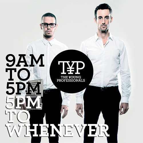 9AM To 5PM - 5PM To Whenever (Standard Version) de Young Professionals