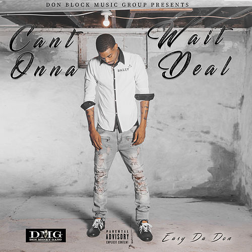 Can't Wait Onna Deal by Easy Da Don