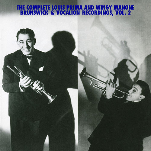 The Complete Louis Prima And Wingy Manone Brunswick & Vocation Recordings, Vol 2 by Louis Prima