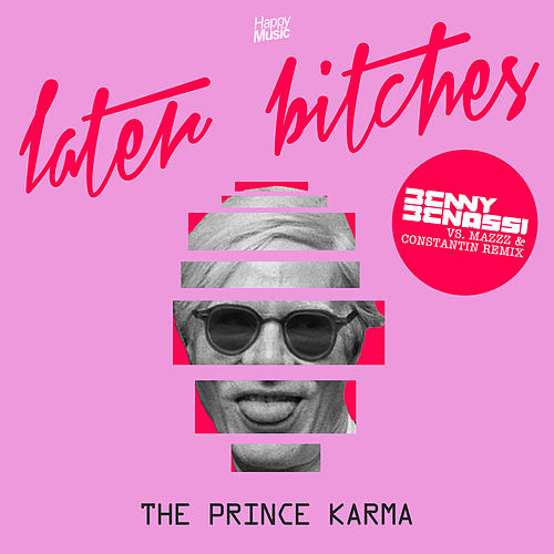 Later Bitches (Benny Benassi vs. MazZz & Constantin Remix) de Prince Karma