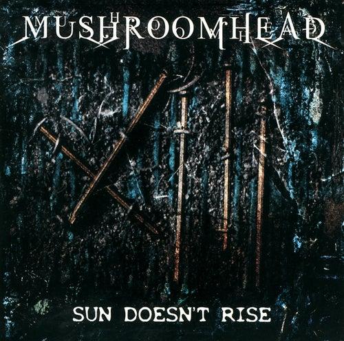 Sun Doesn't Rise by Mushroomhead
