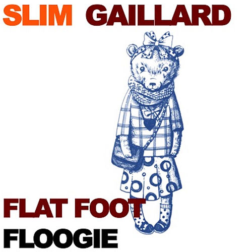 Flat Foot Floogie by Slim Gaillard