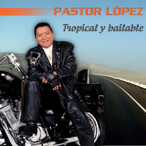 Tropical y Bailable de Pastor Lopez