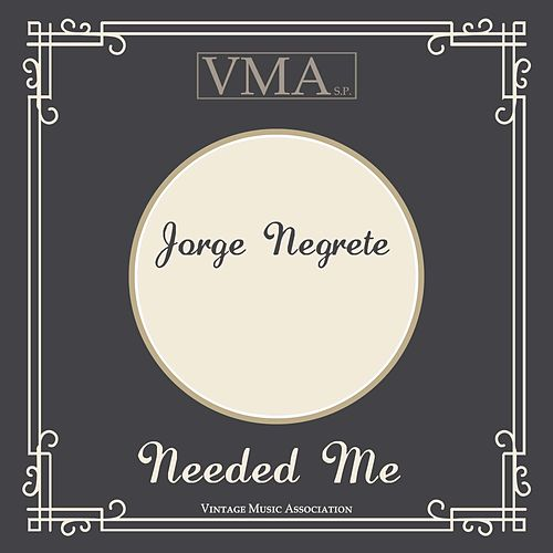 Needed Me by Jorge Negrete