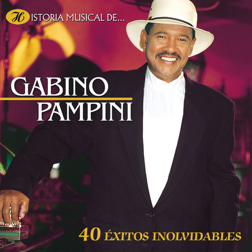 Historia Musical de Gabino Pampini: 40 Éxitos Inolvidables de Gabino Pampini