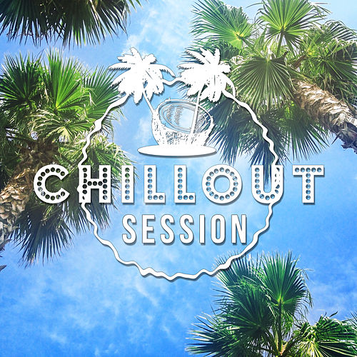 Chillout Session - Chill Out Lounge Music, Sunrise, Sun Salutation, Summer Love, Beach Party, Chillout for Club & Bar by Chillout Lounge