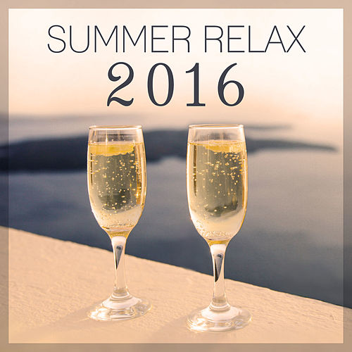Summer Relax 2016 – Best Chill Out Music for Summer 2016, Ride the Sun, Sunset Chill Out, Holiday, Summer Love, Freetown, Serenity Chill von Ibiza Chill Out