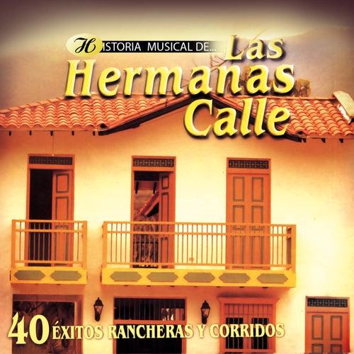 Historia Musical de las Hermanas Calle: 40 Éxitos Rancheras y Corridos de Las Hermanas Calle