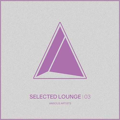 Selected Lounge, Vol.03 von Various Artists